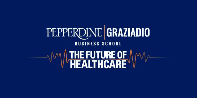 The Future of Healthcare, Pepperdine Graziadio Business School Healthcare Symposium